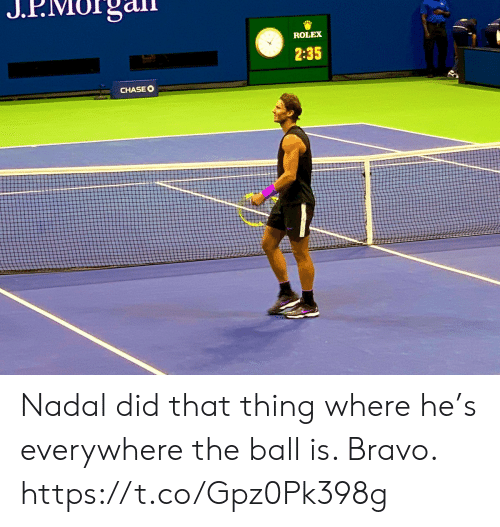 Bravo: ROLEX  2:35  CHASEO Nadal did that thing where he's everywhere the ball is. Bravo. https://t.co/Gpz0Pk398g