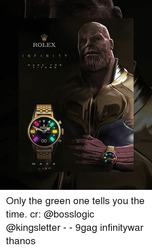 9gag, Memes, and Rolex: ROLEX  I N F IN IT Y  MADEF OR  TIT A N S  M A Y 4 Only the green one tells you the time. cr: @bosslogic @kingsletter - - 9gag infinitywar thanos