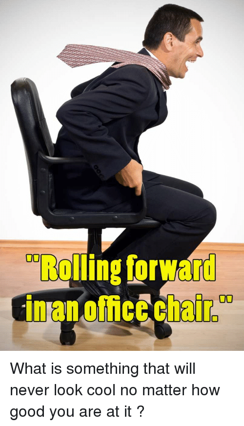 rolling-forward-an-office-chair-what-is-something-that-will-18988390.png