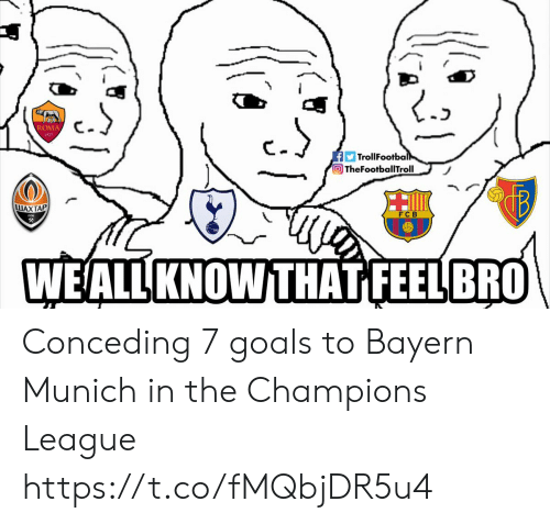 Bayern: ROMA  1927  FTrollFootball  TheFootballTroll  LUAXTAP  父  WEALL KNOW THAT FEELBRO Conceding 7 goals to Bayern Munich in the Champions League https://t.co/fMQbjDR5u4