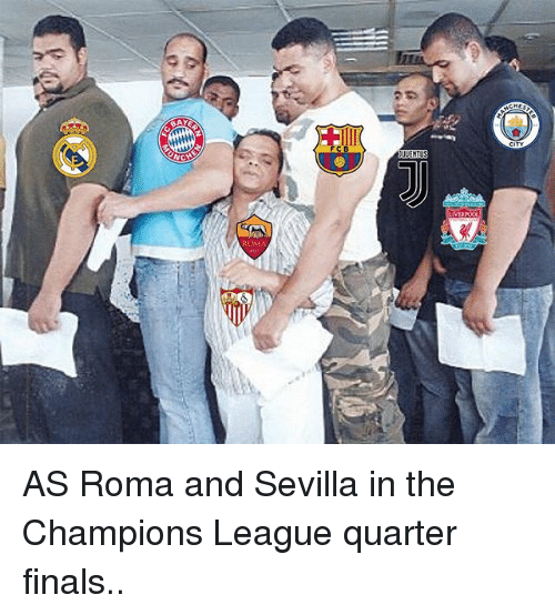 Finals, Memes, and Champions League: ROMA AS Roma and Sevilla in the Champions League quarter finals..