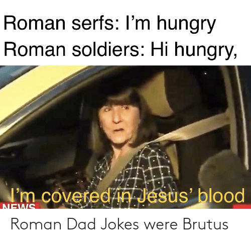 Dad Jokes: Roman Dad Jokes were Brutus
