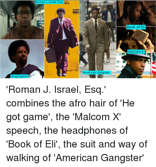 malcom x: Roman J, Israel, Esq. ALL  EUR OE  NOMIN  MEIl  Book of Eli  Malcolm X  LON  釮审  American Gangster  He got game