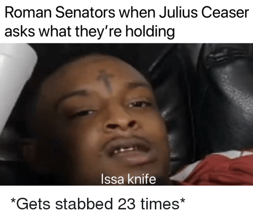 Issa Knife: Roman Senators when Julius Ceaser  asks what they're holding  Issa knife