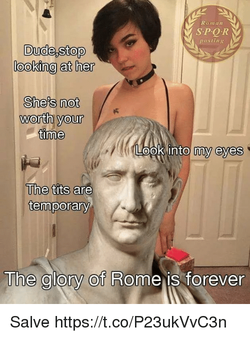 salve: Roman  SPQR  posting  looking at her  She's not  worth yourK  time  opk into my eyes  The tits are  temporary  The glory of Rome is forever Salve https://t.co/P23ukVvC3n