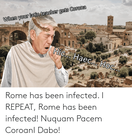 dabo: Rome has been infected. I REPEAT, Rome has been infected! Nuquam Pacem CoroanI Dabo!