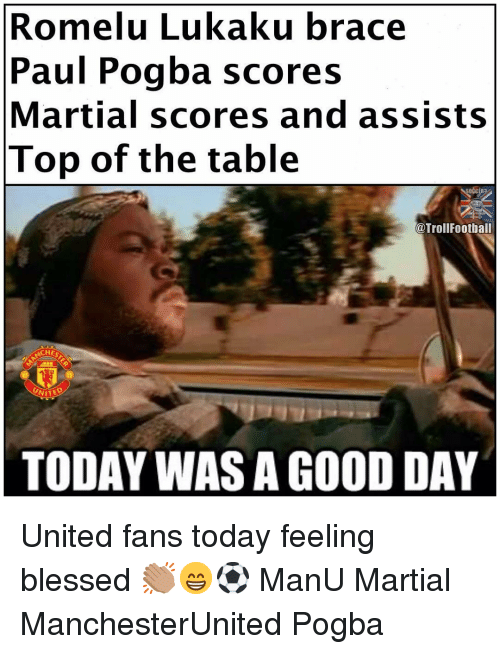 today was a good day: Romelu Lukaku brace  Paul Pogba scores  Martial scores and assists  Top of the table  @TrollFootball  CHEST  TODAY WAS A GOOD DAY United fans today feeling blessed 👏🏽😁⚽️ ManU Martial ManchesterUnited Pogba