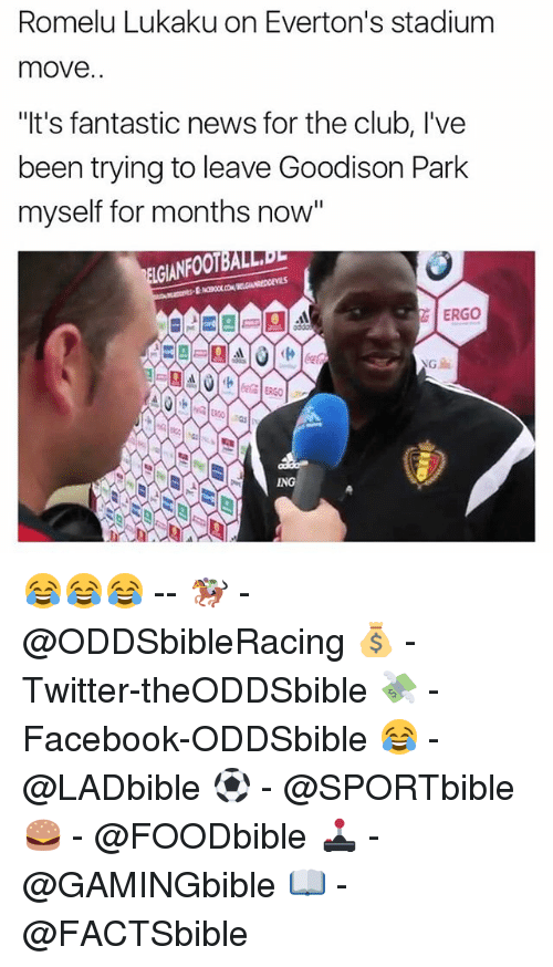 """Memes, 🤖, and Ing: Romelu Lukaku on Everton's stadium  move..  """"It's fantasticnews for the club, l've  been trying to leave Goodison Park  myself for months now""""  LGIANFOOTE  ERGO  ING 😂😂😂 -- 🏇🏾 - @ODDSbibleRacing 💰 - Twitter-theODDSbible 💸 - Facebook-ODDSbible 😂 - @LADbible ⚽ - @SPORTbible 🍔 - @FOODbible 🕹 - @GAMINGbible 📖 - @FACTSbible"""