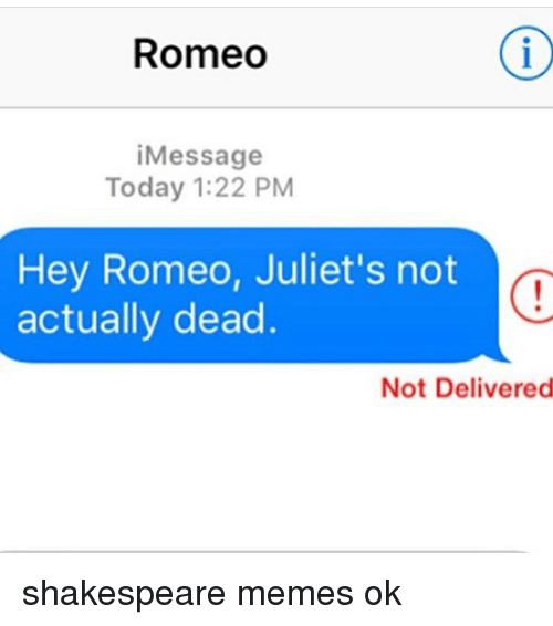 Memes, Shakespeare, and Today: Romeo  iMessage  Today 1:22 PM  Hey Romeo, Juliet's not  actually dead.  Not Delivered shakespeare memes ok