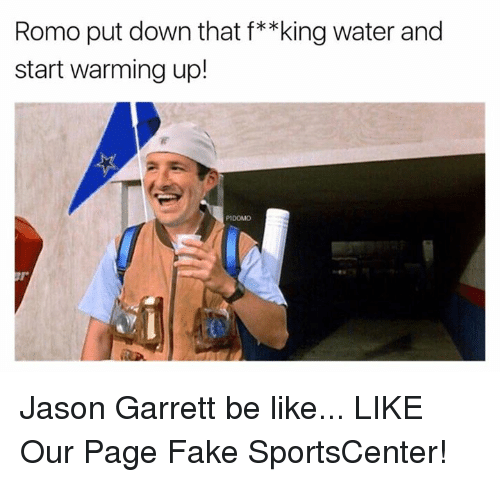 Be Like, Fake, and SportsCenter: Romo put down that f**king water and  start warming up!  PIDOMO Jason Garrett be like...  LIKE Our Page Fake SportsCenter!