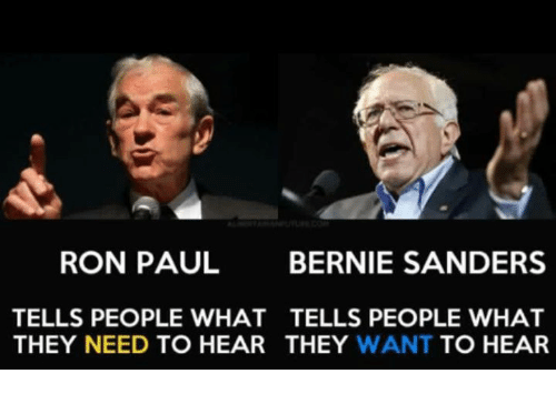 Bernie Sanders, Memes, and Ron Paul: RON PAUL  BERNIE SANDERS  TELLS PEOPLE WHAT TELLS PEOPLE WHAT  THEY NEED TO HEAR THEY WANT TO HEAR