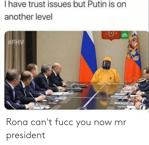 mr president: Rona can't fucc you now mr president