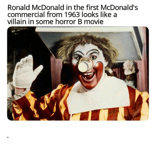 commercial: Ronald McDonald in the first McDonald's  commercial from 1963 looks like a  villain in some horror B movie .