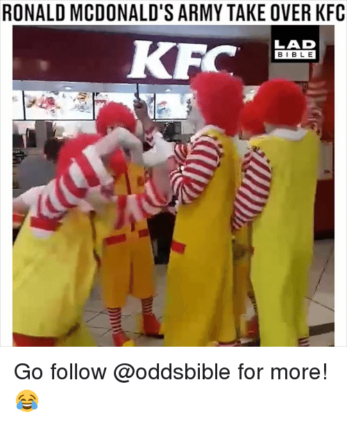 Bibled: RONALD MCDONALD'S ARMY TAKE OVER KFC  LAD  BIBL E Go follow @oddsbible for more! 😂