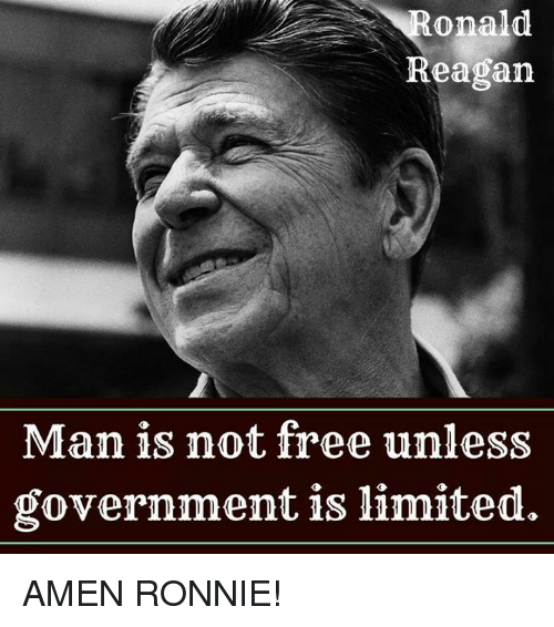 Memes, Free, and Limited: Ronald  Reagan  Man is not free unless  government is limited. AMEN RONNIE!
