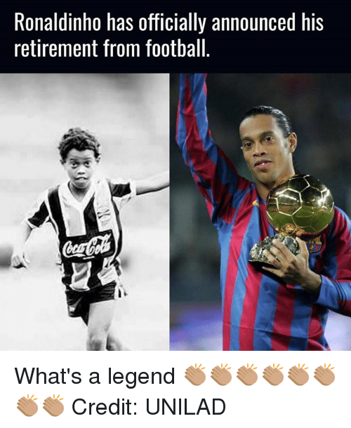 Funny, Ronaldinho, and Credited: Ronaldinho has officially announced his  retirement from football What's a legend 👏🏽👏🏽👏🏽👏🏽👏🏽👏🏽👏🏽👏🏽 Credit: UNILAD