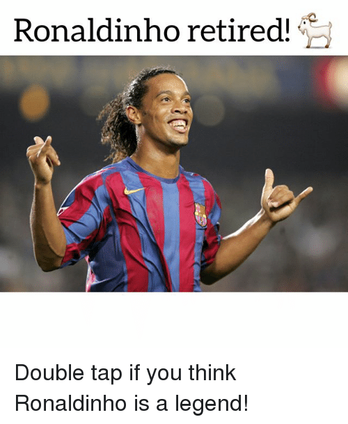 Soccer, Sports, and Ronaldinho: Ronaldinho retired! Double tap if you think Ronaldinho is a legend!