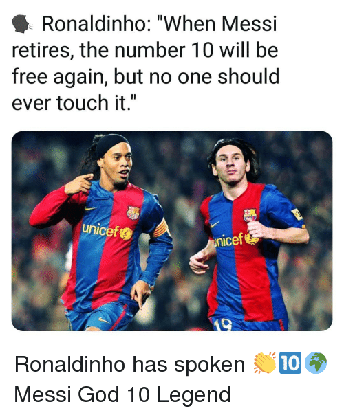 """unicef: Ronaldinho: """"When Messi  retires, the number 10 will be  free again, but no one should  ever touch it.""""  unicef  nicef Ronaldinho has spoken 👏🔟🌍 Messi God 10 Legend"""