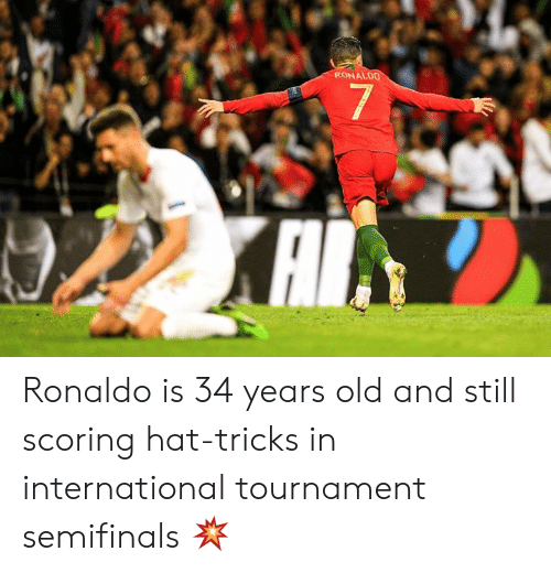 Tournament: RONALDO  7  XAI Ronaldo is 34 years old and still scoring hat-tricks in international tournament semifinals 💥