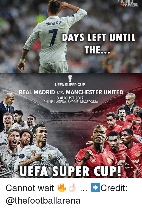 Memes, Real Madrid, and Manchester United: RONALDO  DAYS LEFT UNTIL  THE,  UEFA SUPER CUP  REAL MADRID vs. MANCHESTER UNITED  8 AUGUST 2017  PHILIP II ARENA, SKOPJE, MACEDONIA  Fly  UEFA SUPER CUP Cannot wait 🔥👌🏻 ... ➡️Credit: @thefootballarena