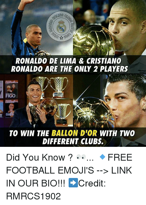 figo: RONALDO DE LIMA & CRISTIANO  RONALDO ARE THE ONLY 2 PLAYERS  FIGO  TO WIN THE BALLON D'OR WITH TWO  DIFFERENT CLUBS. Did You Know ? 👀... 🔹FREE FOOTBALL EMOJI'S --> LINK IN OUR BIO!!! ➡️Credit: RMRCS1902