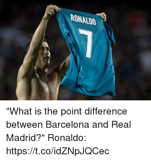 """Barcelona, Memes, and Real Madrid: RONALDO """"What is the point difference between Barcelona and Real Madrid?""""  Ronaldo: https://t.co/idZNpJQCec"""