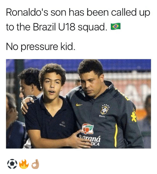 Memes, Pressure, and Squad: Ronaldo's son has been called  to the Brazil U18 squad  No pressure kid  araná  CA ⚽️🔥👌🏽
