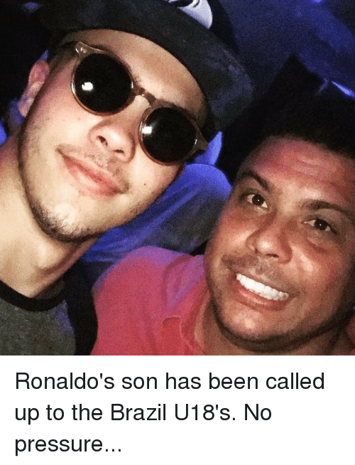 No Pressure: Ronaldo's son has been called up to the Brazil U18's. No pressure...