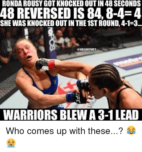 Warriors Blew A 3 1 Lead: RONDA ROUSYGOTKNOCKED OUTIN 48 SECONDS  48 REVERSED IS 84 8-4-4  SHE WAS KNOCKED OUT IN THE 1ST ROUND, 4-1-3  @NBAMEMES  WARRIORS BLEW A 3-1 LEAD Who comes up with these...? 😂😭