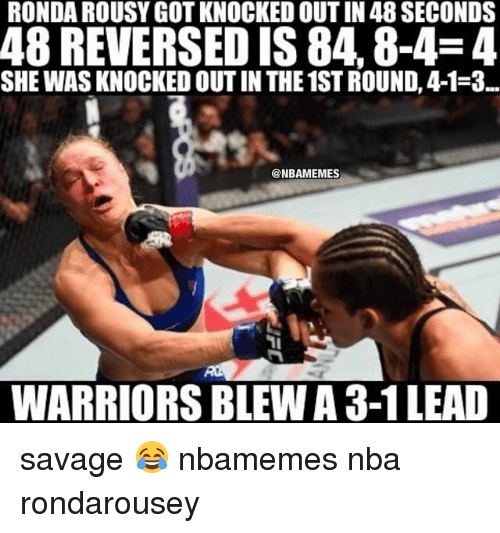 Warriors Blew A 3 1 Lead: RONDA ROUSYGOTKNOCKED OUTIN 48 SECONDS  48 REVERSED IS 84 8-4-4  SHE WAS KNOCKED OUTIN THE 1ST ROUND, 4-1-3  @NBAMEMES  WARRIORS BLEW A 3-1 LEAD savage 😂 nbamemes nba rondarousey