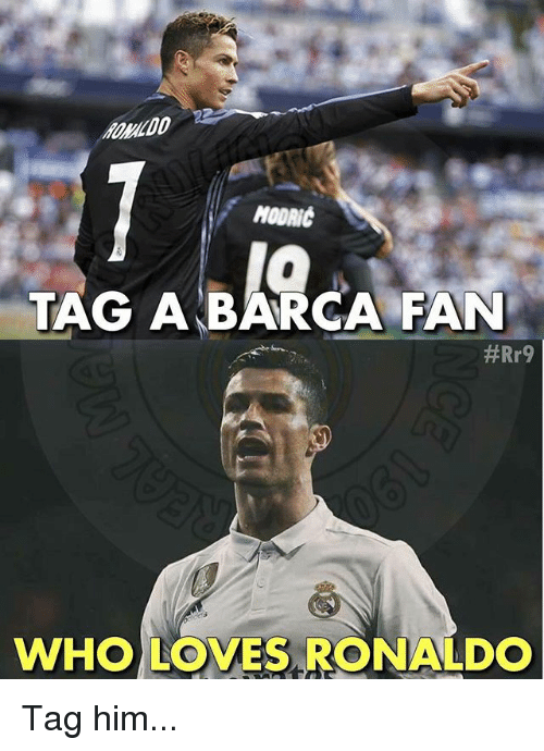 Memes, Ronaldo, and Barca: RONMLDO  MODRIC  TAG A BARCA FAN  WHO LOVES RONALDO Tag him...
