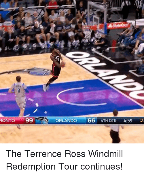 windmills: RONTO 99 ORLANDO  66  4TH QTR  4:59  :23 The Terrence Ross Windmill Redemption Tour continues!