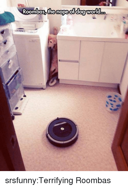 roombas: Roombas the nope ofdoaworld... srsfunny:Terrifying Roombas