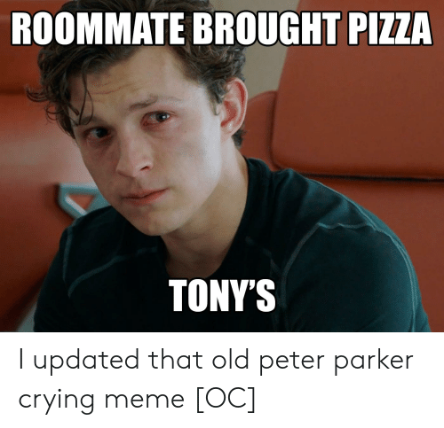 Crying Meme: ROOMMATE BROUGHT PIZZA  TONYS I updated that old peter parker crying meme [OC]