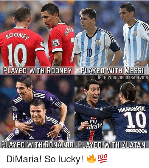 Memes, 🤖, and Rooney: ROONEV  PLAYED WITH ROONEY PLAYED WITH MESSI  IG: CaWORLDFOOTBALLVIDS  10  Fly  PLAYED WITHIRONALDO pLAYED WITH ZLATAN DiMaria! So lucky! 🔥💯