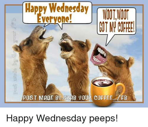 Post Mades: roppy veryone  POST MADE By GRAB VOUR COFFEE  FB Happy Wednesday peeps!