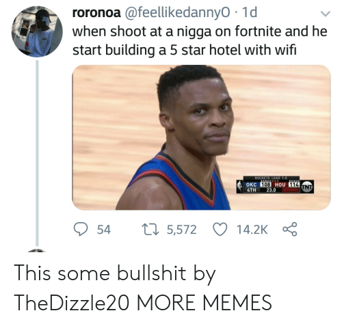 Some Bullshit: roronoa @feellikedannyO 1d  when shoot at a nigga on fortnite and he  start building a 5 star hotel with wifi  ROCKETS LEAD 1-0  OKC  4TH 23.0  108 HOU 114  54 5,572 14.2K Ç This some bullshit by TheDizzle20 MORE MEMES