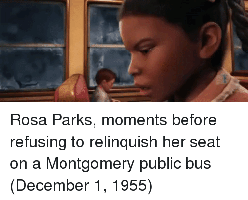 Rosa Parks: Rosa Parks, moments before refusing to relinquish her seat on a Montgomery public bus (December 1, 1955)