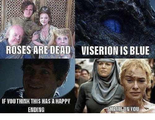 Game of Thrones, Blue, and Roses: ROSES ARE DEAD VISERION IS BLUE  IF YOUTHINK THIS HAS A HAPPIY  ENDING