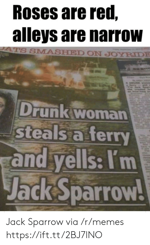 Smashed: Roses are red,  alleys are narrow  ATS SMASHED ON JOYRIDE  Drunk woman  steals a ferry  and yells: I'm  Jack Sparrow! Jack Sparrow via /r/memes https://ift.tt/2BJ7lNO