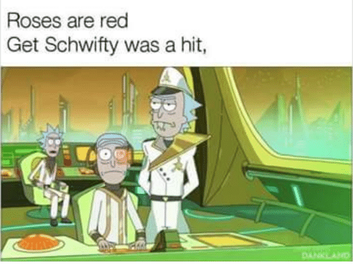 Schwifty: Roses are red  Get Schwifty was a hit,