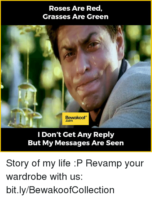 Memes, Rose, and 🤖: Roses Are Red,  Grasses Are Green  Bewakoof  Com  Don't Get Any Reply  But My Messages Are Seen Story of my life :P  Revamp your wardrobe with us: bit.ly/BewakoofCollection