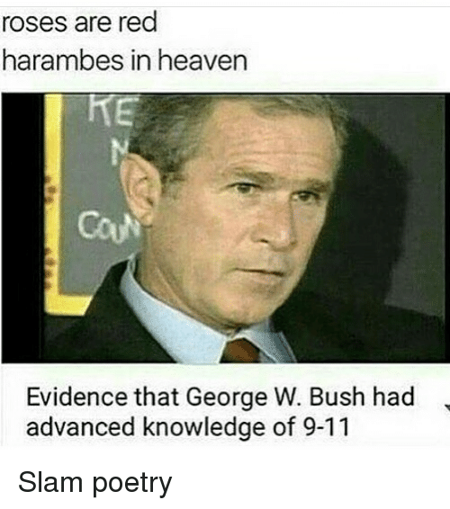 9/11, George W. Bush, and Heaven: roses are red  harambes in heaven  Evidence that George W. Bush had  advanced knowledge of 9-11 Slam poetry