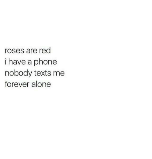 Funny, Texting, and Rose: roses are red  i have a phone  nobody texts me  forever alone