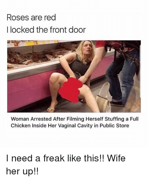 cavity: Roses are red  I locked the front door  Woman Arrested After Filming Herself Stuffing a Full  Chicken Inside Her Vaginal Cavity in Public Store I need a freak like this!! Wife her up!!