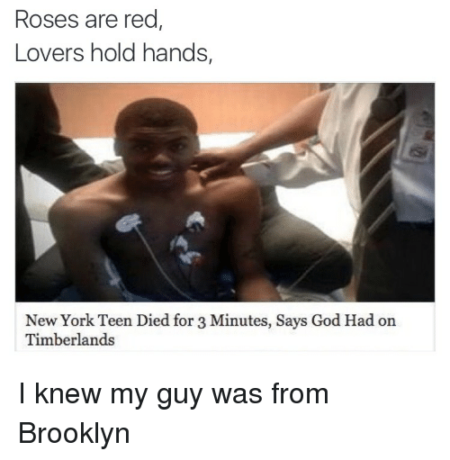 Blackpeopletwitter, Funny, and God: Roses are red  Lovers hold hands  New York Teen Died for 3 Minutes, Says God Had on  Timberlands I knew my guy was from Brooklyn