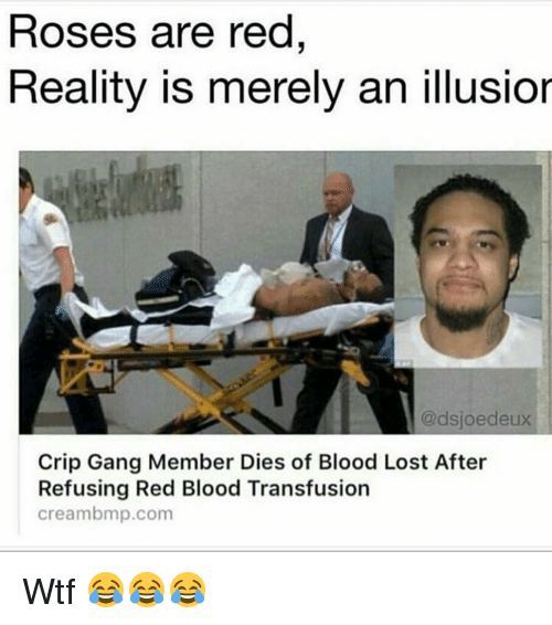 Crips, Funny, and Crip: Roses are red  Reality is merely an illusior  @dsjoe deux  Crip Gang Member Dies of Blood Lost After  Refusing Red Blood Transfusion  creambmp.com Wtf 😂😂😂