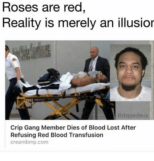 Creambmp: Roses are red  Reality is merely an illusior  @dsjoedeux  Crip Gang Member Dies of Blood Lost After  Refusing Red Blood Transfusion  creambmp.com