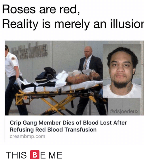 Creambmp: Roses are red  Reality is merely an illusior  @dsjoedeux  Crip Gang Member Dies of Blood Lost After  Refusing Red Blood Transfusion  creambmp.com THIS 🅱️E ME