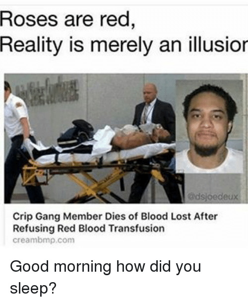 Creambmp: Roses are red,  Reality is merely an illusior  dsloedeux  Crip Gang Member Dies of Blood Lost After  Refusing Red Blood Transfusion  creambmp.com Good morning how did you sleep?